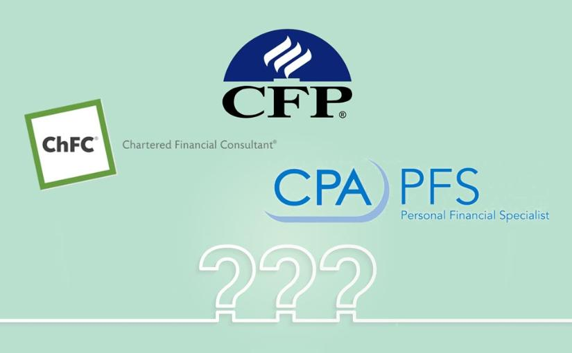 Financial Planner Designations – CFP, CPA/PFS, and ChFC